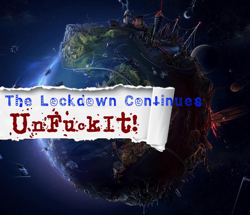 1 unfuckit lockdown continues